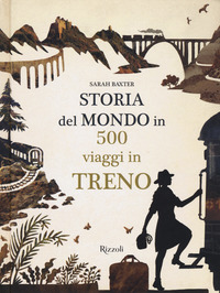 Copertina di: Storia del mondo in 500 viaggi in treno