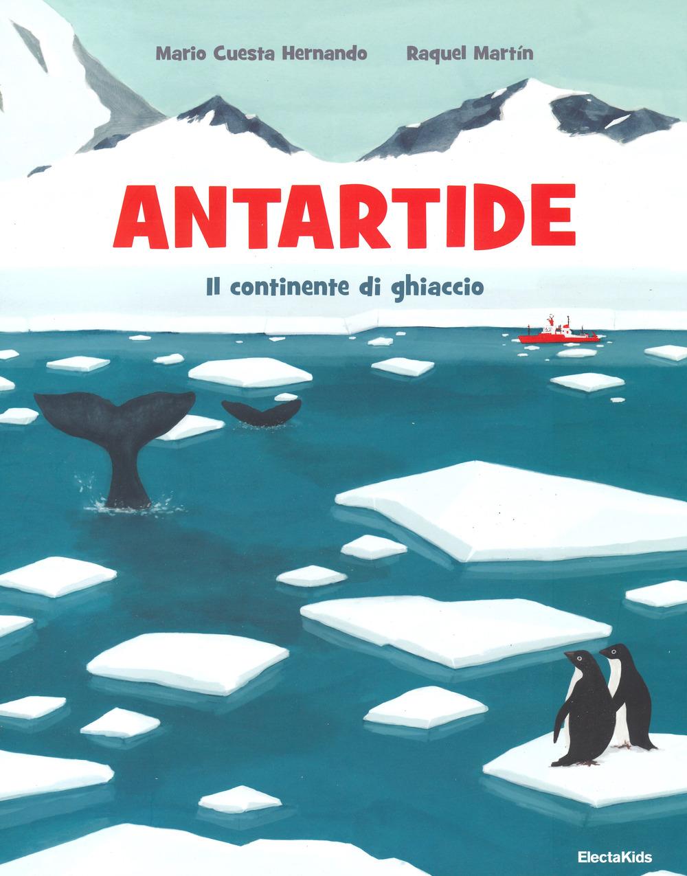 Antartide. Il continente di ghiaccio. Ediz. a colori
