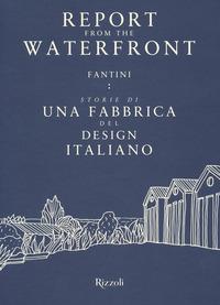 REPORT FROM THE WATERFRONT - FANTINI STORIE DI UNA FABBRICA DEL DESIGN ITALIANO