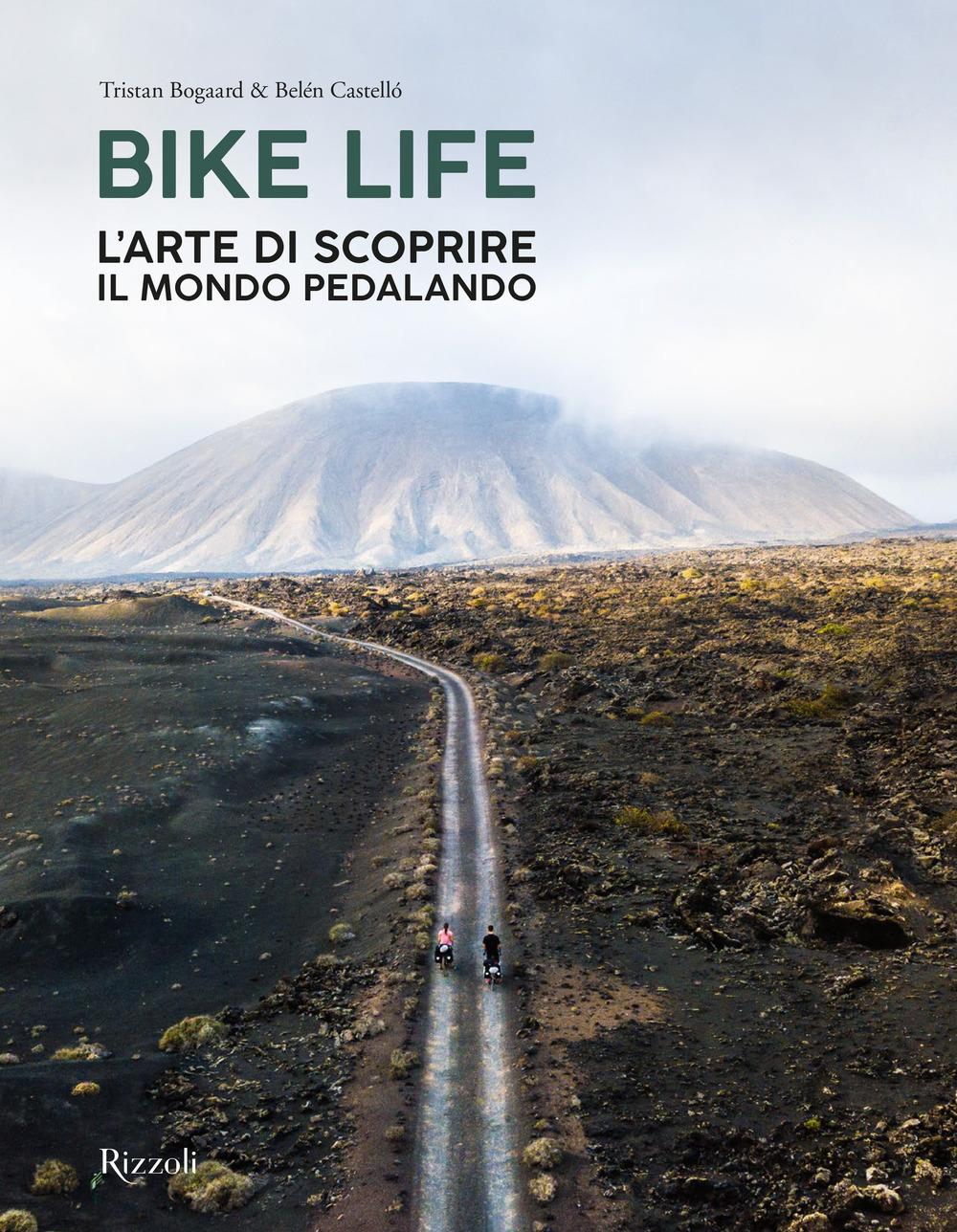 Bike life. L'arte di scoprire il mondo pedalando. Ediz. illustrata
