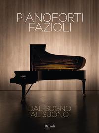 PIANOFORTI FAZIOLI - DAL SOGNO AL SUONO di CAPPELLETTO SANDRO