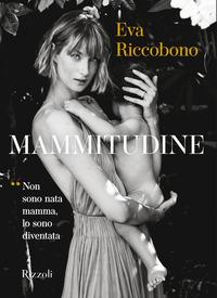 MAMMITUDINE - NON SONO NATA MAMMA LO SONO DIVENTATA di RICCOBONO EVA