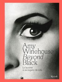 AMY WINEHOUSE BEYOND BLACK - LE LACRIME SI ASCIUGANO DA SOLE