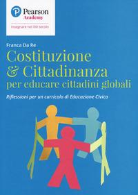 COSTITUZIONE E CITTADINANZA PER EDUCARE CITTADINI GLOBALI di DA RE FRANCA