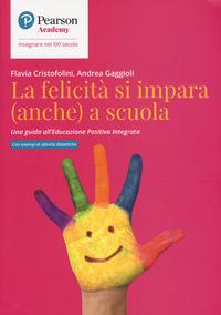 FELICITA' SI IMPARA ANCHE A SCUOLA di CRISTOFOLINI F. - GAGGIOLI A.