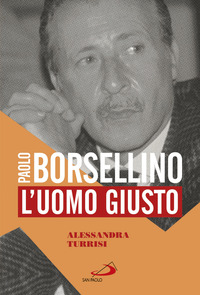 PAOLO BORSELLINO - L'UOMO GIUSTO di TURRISI ALESSANDRA