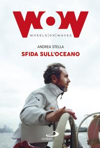 SFIDA SULL'OCEANO - UN'ECCEZIONALE IMPRESA DI MARE IN SEDIA A ROTELLE di STELLA ANDREA