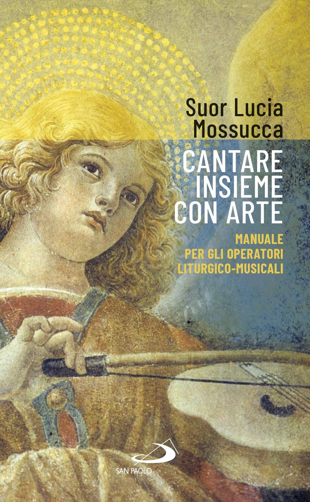 Cantare insieme con arte. Manuale per gli operatori liturgico-musicali