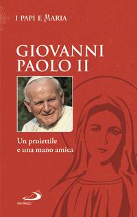 GIOVANNI PAOLO II - UN PROIETTILE E UNA MANO AMICA