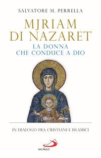 MJRIAM DI NAZARET - LA DONNA CHE CONDUCE A DIO IN DIALOGO FRA CRISTIANI E ISLAMICI di...
