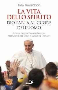 VITA DELLO SPIRITO - DIO PARLA AL CUORE DELL'UOMO di PAPA FRANCESCO