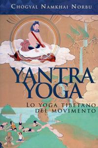 YANTRA YOGA - LO YOGA TIBETANO DEL MOVIMENTO di NORBU CHOGYAL NAMKHAI