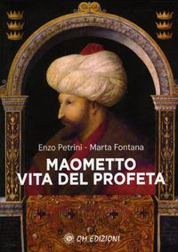 MAOMETTO VITA DEL PROFETA di PETRINI E. - FONTANA M.