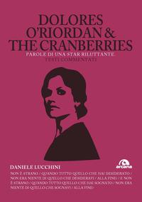 DOLORES O'RIORDAN AND THE CRANBERRIES - PAROLE DI UNA STAR RILUTTANTE di LUCCHINI DANIELE