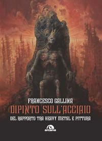 DIPINTO SULL'ACCIAIO DEL RAPPORTO TRA HEAVY METAL E PITTURA di GALLINA FRANCESCO