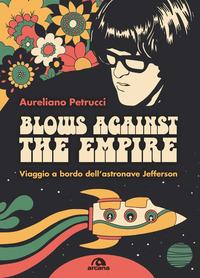 BLOWS AGAINST THE EMPIRE - VIAGGIO A BORDO DELL'ASTRONAVE JEFFERSON di PETRUCCI AURELIANO