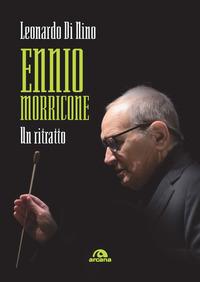 ENNIO MORRICONE - UN RITRATTO di DI NINO LEONARDO