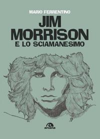 JIM MORRISON E LO SCIAMANESIMO di FERRENTINO MARIO