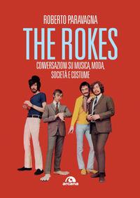 THE ROKES - CONVERSAZIONI SU MUSICA MODA SOCIETA' E COSTUME di PARAVAGNA ROBERTO