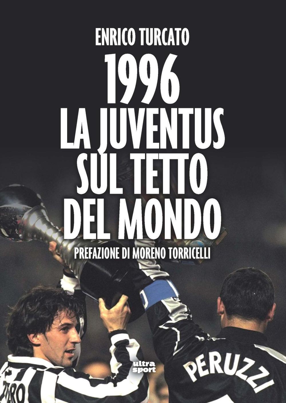 1996. LA JUVENTUS SUL TETTO DEL MONDO - Turcato Enzo - 9788892780033