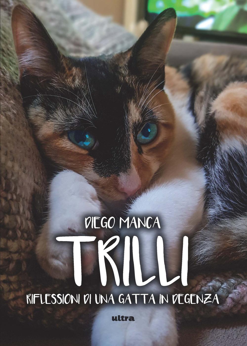 TRILLI. RIFLESSIONI DI UNA GATTA IN DEGENZA - Manca Diego - 9788892780064