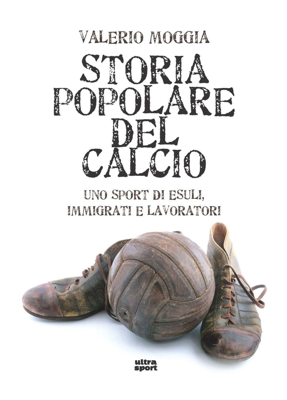 STORIA POPOLARE DEL CALCIO - Moggia Valerio - 9788892780095