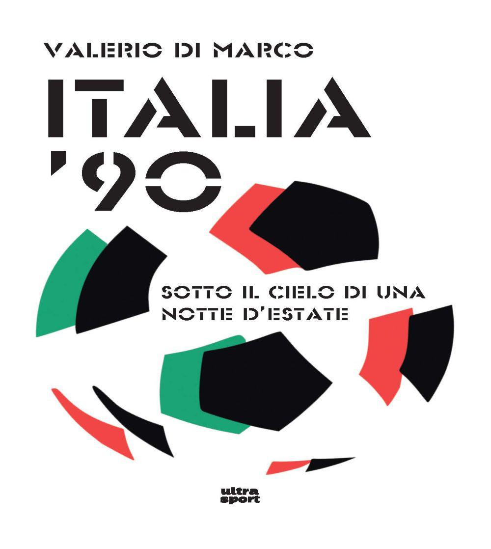 ITALIA '90. RICORDI SOTTO IL CIELO DI UN'ESTATE - Di Marco Valerio - 9788892780224
