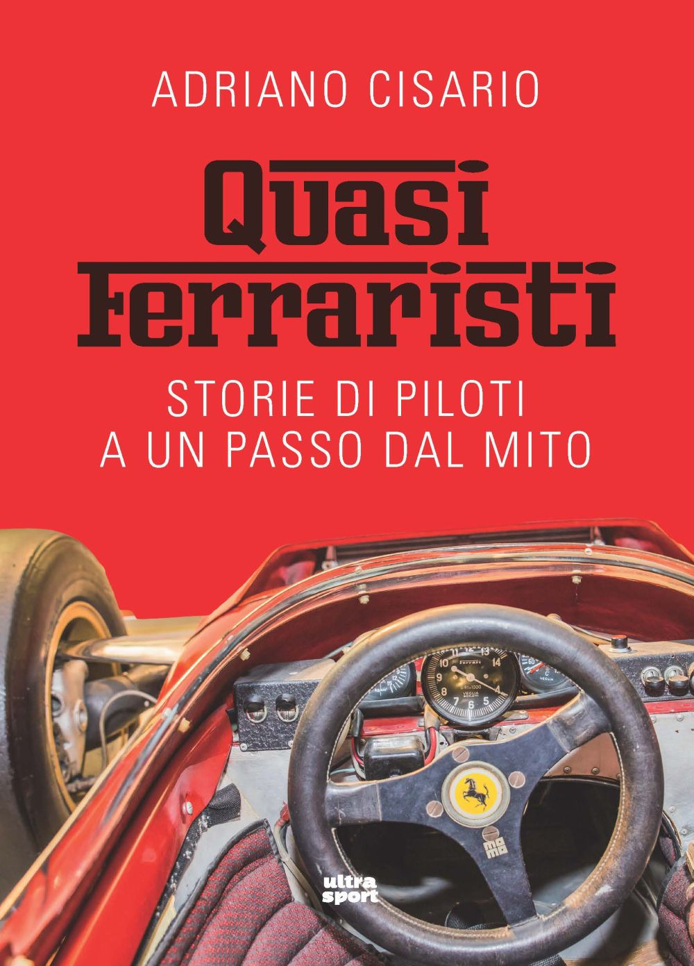 QUASI FERRARISTI. STORIE DI PILOTI A UN PASSO DAL MITO - Cisario Adriano - 9788892780316