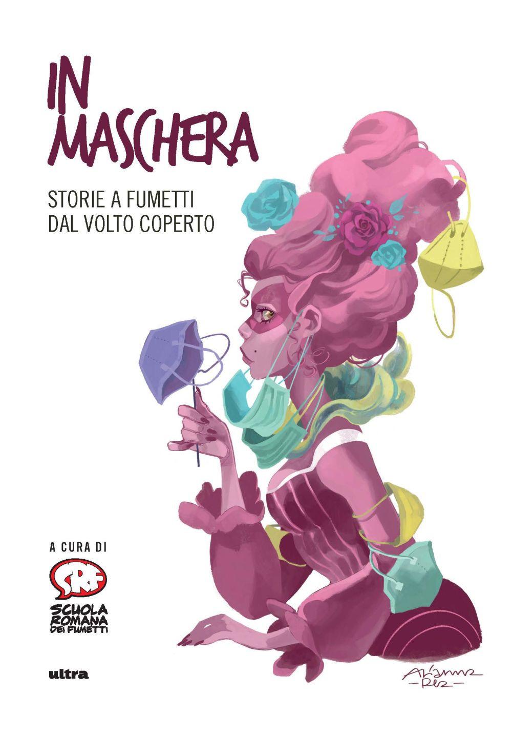 IN MASCHERA. STORIE A FUMETTI DAL VOLTO COPERTO - Scuola Romana dei fumetti (cur.) - 9788892780521