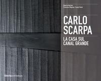 CARLO SCARPA - LA CASA SUL CANAL GRANDE di MARTINIS R. - MAGNANI F. PELZEL T.