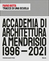 ACCADEMIA DI ARCHITETTURA A MENDRISIO 1996 - 2021 di BOTTA MARIO