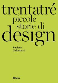 TRENTATRE' PICCOLE STORIE DI DESIGN di GALIMBERTI LUCIANO
