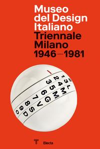 MUSEO DEL DESIGN ITALIANO TRIENNALE MILANO 1946 - 1981