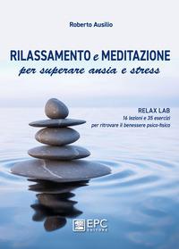 RILASSAMENTO E MEDITAZIONE - PER SUPERARE ANSIA E STRESS di AUSILIO ROBERTO