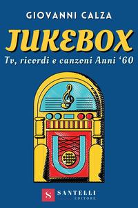 JUKEBOX - TV RICORDI E CANZONI ANNI '60 di CALZA GIOVANNA