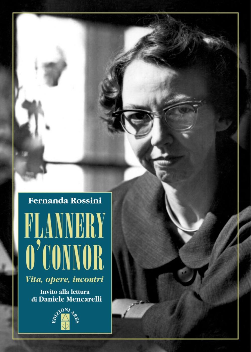 Flannery O'Connor. Vita, opere, incontri