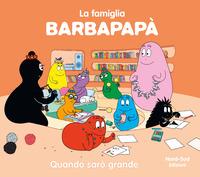 FAMIGLIA BARBAPAPA' - QUANDO SARO' GRANDE