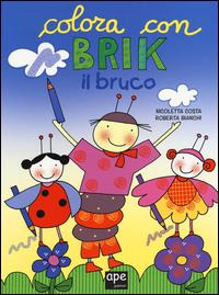COLORA CON BRIK IL BRUCO di COSTA N. - BIANCHI R.