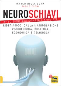 NEUROSCHIAVI - LIBERIAMOCI DALLA MANIPOLAZIONE PSICOLOGICA POLITICA ECONOMICA E...