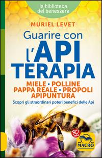 GUARIRE CON L'APITERAPIA - MIELE POLLINE PAPPA REALE PROPOLI APIPUNTURA di LEVET MURIEL