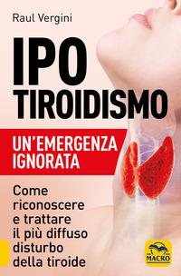 IPOTIROIDISMO - UN'EMERGENZA IGNORATA di VERGINI RAUL