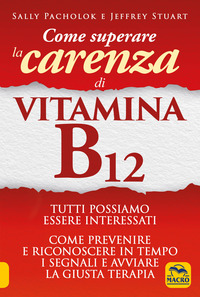 COME SUPERARE LA CARENZA DI VITAMINA B12 di PACHOLOK S. - STUART J.