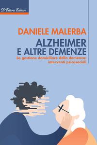 ALZHEIMER E ALTRE DEMENZE - LA GESTIONE DOMICILIARE DELLA DEMENZA di MALERBA DANIELE