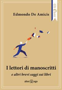 LETTORI DI MANOSCRITTI E ALTRI BREVI SAGGI SUI LIBIRI di DE AMICIS EDMONDO