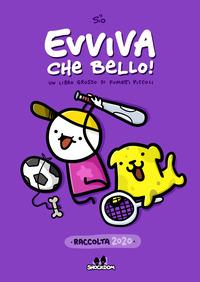 EVVIVA CHE BELLO ! - UN LIBRO GROSSO DI FUMETTI PICCOLI - RACCOLTA 2020 di SIO