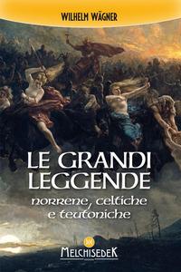 GRANDI LEGGENDE - NORRENE CELTICHE E TEUTONICHE di WAGNER WILHELM