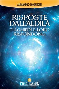 RISPOSTE DALL'ALDILA' - TU CHIEDI E LORO RISPONDONO di IACOANGELI ALESSANDRO