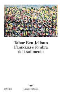AMICIZIA E L'OMBRA DEL TRADIMENTO di BEN JELLOUN TAHAR