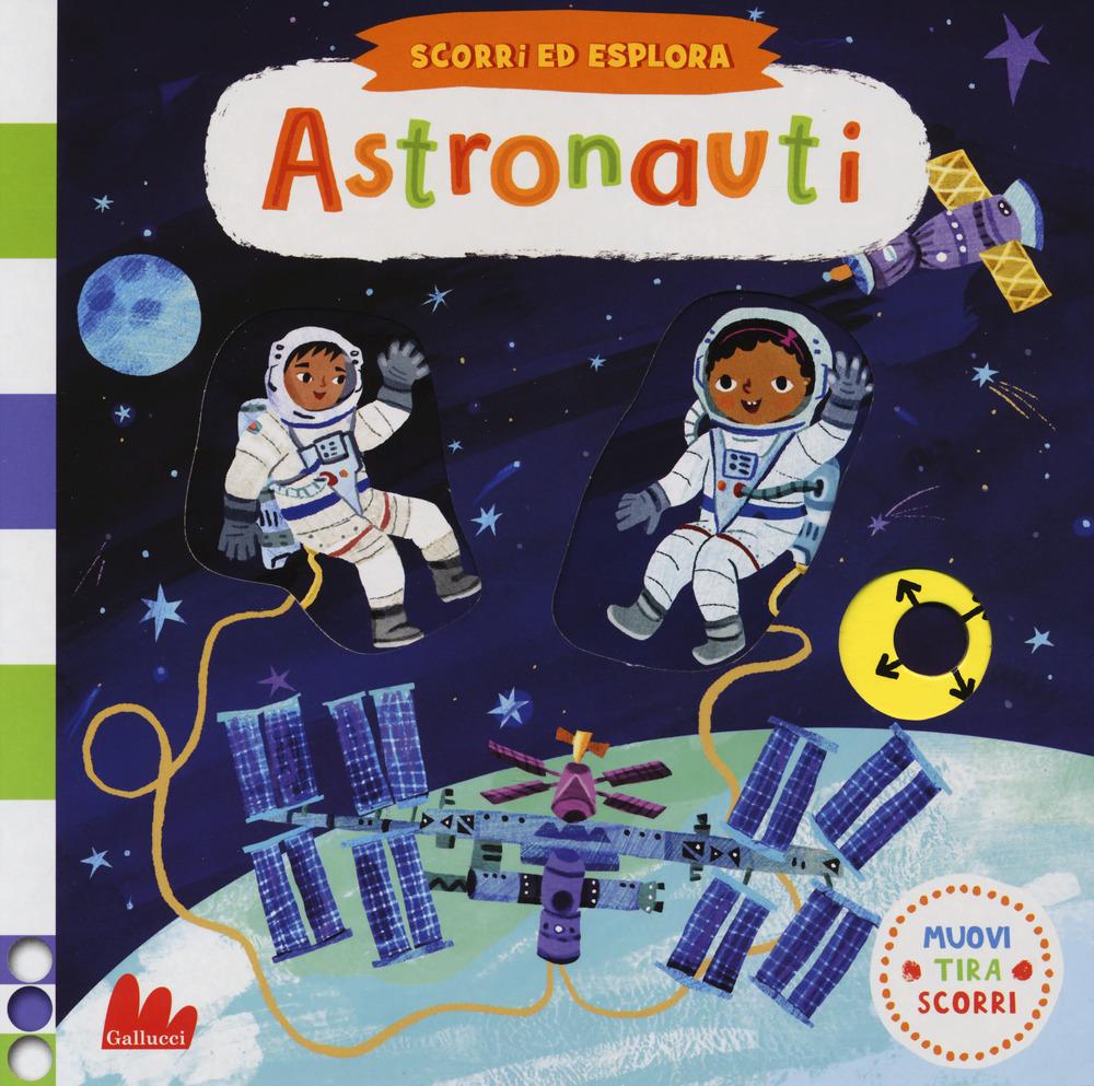 Astronauti. Scorri ed esplora. Ediz. a colori