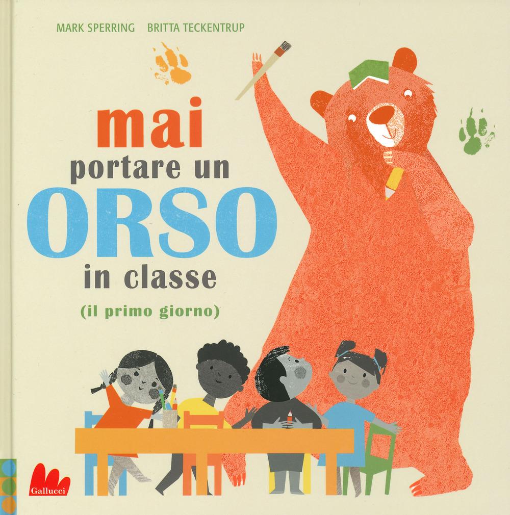 Mai portare un orso in classe (il primo giorno). Ediz. a colori